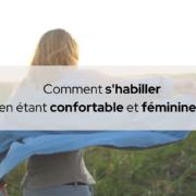 Comment s'habiller en étant confortable et féminine