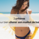Choisir son maillot de bain | 3 critères