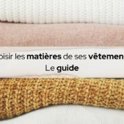 Choisir les matières de ses vêtements : le guide