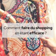 Comment faire du shopping en étant efficace ?