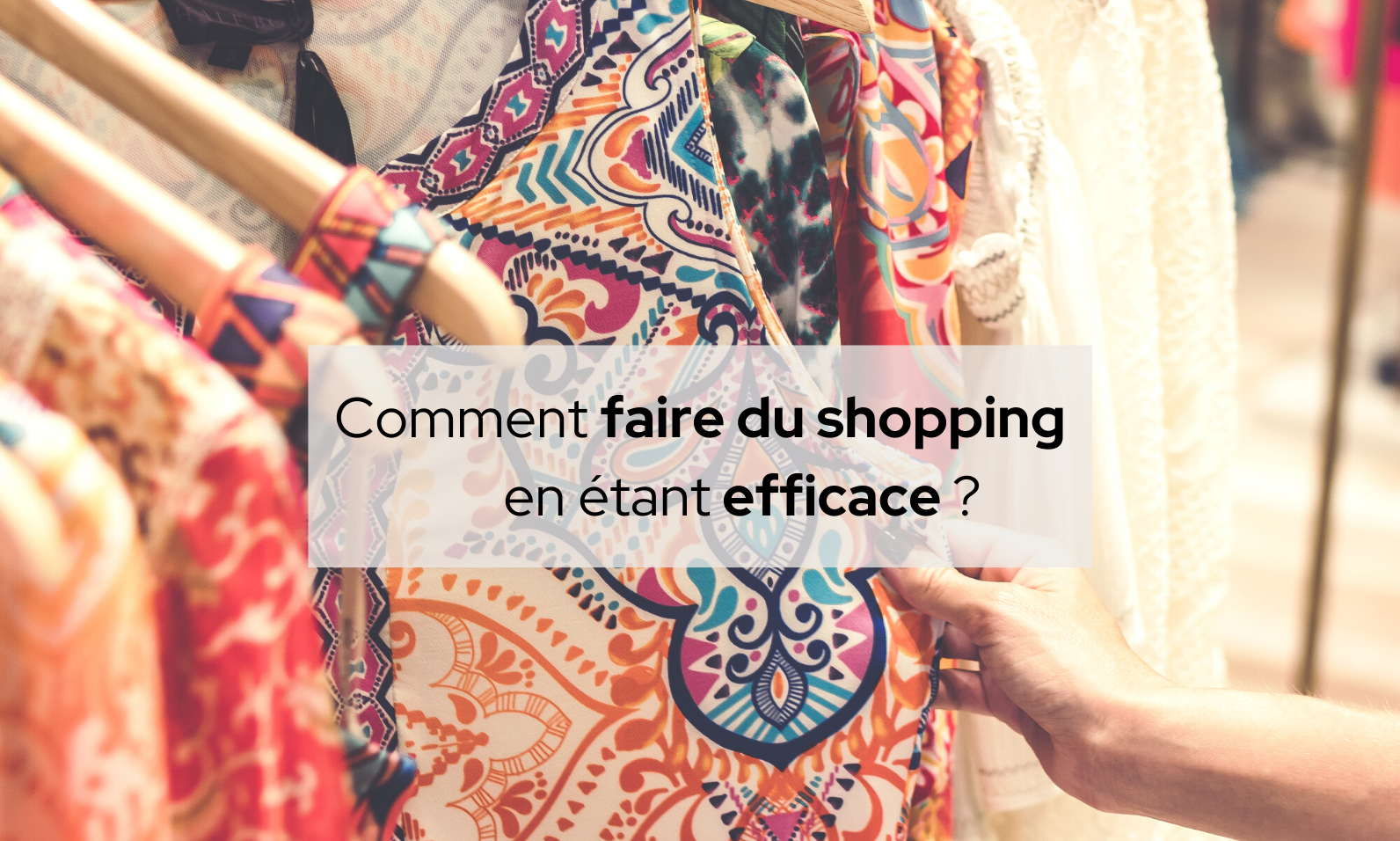 Comment faire du shopping en étant efficace ?