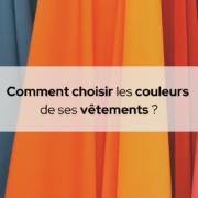 Les couleurs des vêtements : lesquelles me vont ?