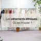 Où acheter des vêtements éthiques ?